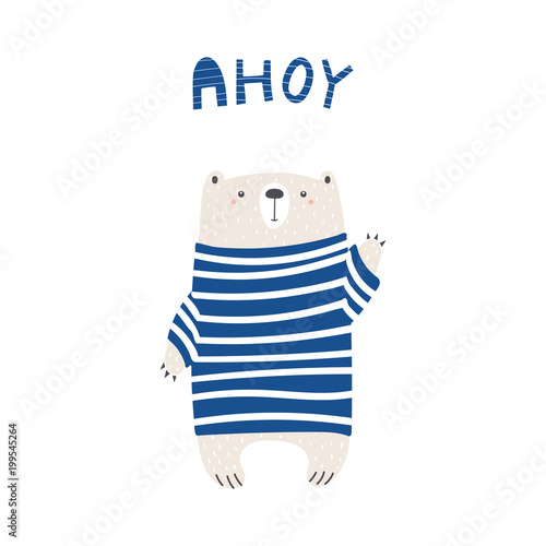In de dag Illustraties Hand drawn vector illustration of a cute funny bear in a striped sweater, waving, with text Ahoy. Isolated objects on white background. Scandinavian style design. Concept for apparel, nursery print.