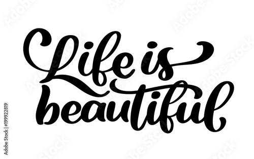 Poster Positive Typography life is beautiful - hand lettering inscription positive quote, motivation and inspiration typography phrase, calligraphy vector text illustration, Isolated on white background