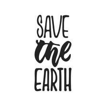 Save The Earth - Hand Drawn Ecology Lettering Phrase Isolated On The Black Background. Fun Brush Ink Vector Illustration For Banners, Greeting Card, Poster Design.