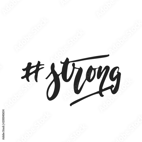 Foto op Aluminium Positive Typography Strong hashtag- hand drawn lettering phrase isolated on the black background. Fun brush ink vector illustration for banners, greeting card, poster design.