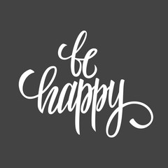 Panel Szklany Napisy Be happy hand drawn lettering inspirational quote. Creative typography for your design. Vector illustration.
