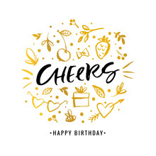 Cheers. Happy Birthday. Calligraphy Greeting Card With Golden Gift Box, Flower, Strawberry, Heart, Arrow. Hand Drawn Design Elements. Handwritten Modern Brush Lettering. Vector Illustration.