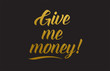 Give me money gold word text illustration typography