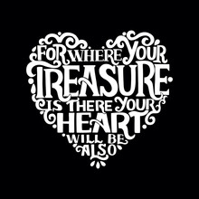 Hand Lettering With Bible Verse Where Your Treasure Is, There Your Heart Will Be Also On Black Background.