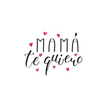 Hand Written Lettering Quote Love You Mom In Spanish, Mama Te Quiero, With Hearts. Isolated Objects On White Background. Vector Illustration. Design Concept For Mothers Day Banner, Greeting Card.