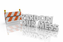 Pardon Our Mess Construction Sign Barrier Barricade Word 3d Render Illustration