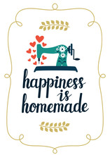 "Vector Card With Hand Written Text ""Happiness Is Homemade"" And Sewing Machine. Beautiful Hand Drawing Poster With Inspirational Phrase."