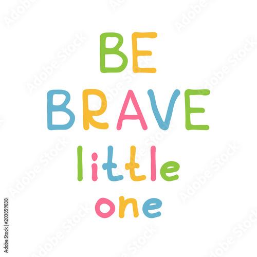 be-brave-little-one-inspirujacy-napis-styl-dzieciecy-badz-dzielny
