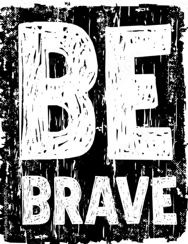 Photo design vector typography be brave for print t shirt men