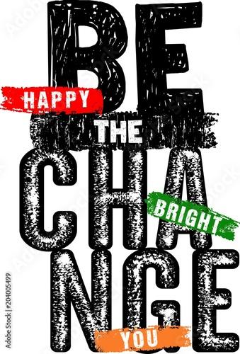 Staande foto Positive Typography design vector typography be the change for print t shirt men