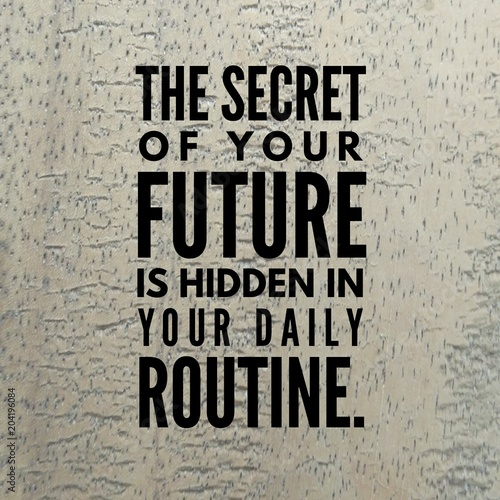 """Fotografia  Motivational quote """"The secret of your future is hidden in your daily routine"""