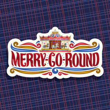 Vector Logo For Merry-Go-Round Carousel, Cut Paper Signage With Children's Attraction With Horses In Amusement Park, Original Brush Typeface For Words Merry Go Round, Sticker With Vintage Carrousel.