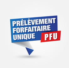 PFU - Prélèvement Forfaitaire Unique - Flat Tax