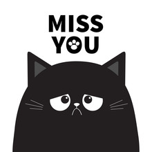 Miss You. Black Cute Sad Grumpy Cat Kitten Silhouette. Bad Emotion Face. Cartoon Kitty Character. Kawaii Funny Animal. Paw Print. Love Greeting Card. Flat Design. White Background Isolated.