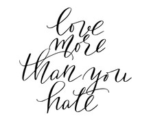 Motivational Phrase Positive Love More Than You Hate Handwritten Text Lettering