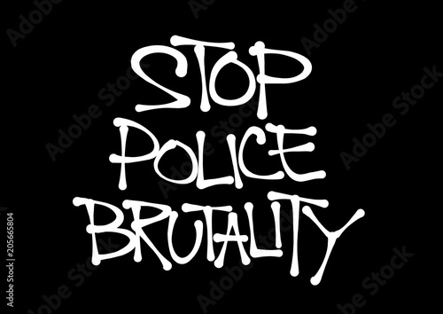 Photo Stop police Brutality - excessive and violent force and abuse of repressive authority