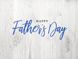 canvas print picture Happy Father's Day Blue Calligraphy Script Over White Wood Texture Background