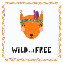 Hand Drawn Vector Illustration Of A Cute Funny Tribal Squirrel With Feathers, Lettering Quote Wild And Free. Isolated Objects. Scandinavian Style Flat Design. Concept For Children Print.