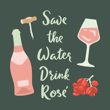 Retro Poster With Rose Wine, Glass Of Wine, Grape And Lettering. Save The Water Drink Rose Phrase.  Vector Print.