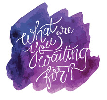 What Are You Waiting For - Let...