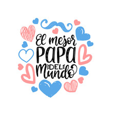 El Mejor Papa Del Mundo, Hand Lettering. Translation From Spanish World Is Greatest Dad. Fathers Day Vector Calligraphy.