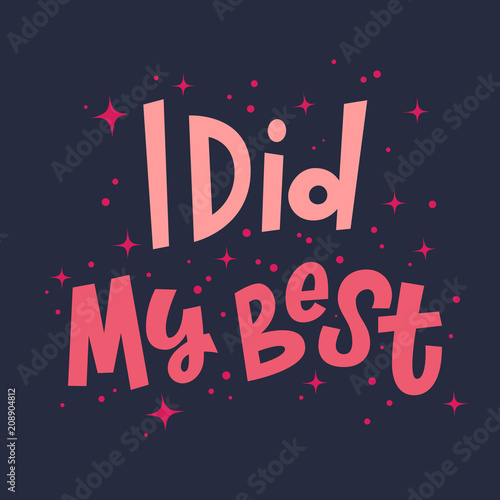 Aluminium Prints Positive Typography I Did My Best modern hand lettering vector illustration with decorative elements. Pink on blue template for poster, wall art, t-shirt, greeting card design.