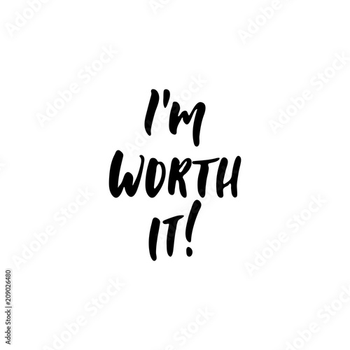 Staande foto Positive Typography I'm worth it - hand drawn positive lettering phrase isolated on the white background. Fun brush ink vector quote for banners, greeting card, poster design, photo overlays.