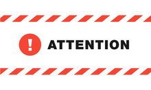 "Attention Sign Between Striped Red And White Ribbons Isolated On White Background. Design With Attention Icon For Poster Or Signboard. Circle With Exclamation Point And Text ""attention""."