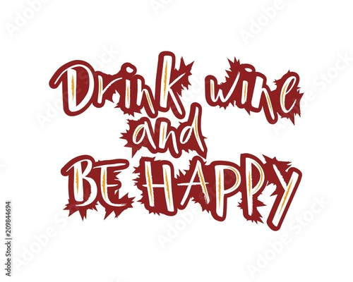 Deurstickers Positive Typography Hand lettering Drink wine and Be happy. Modern brush calligraphy.