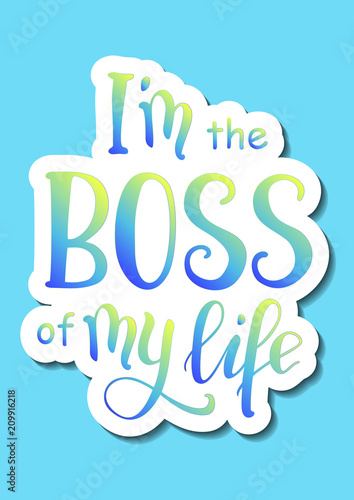 Staande foto Positive Typography Illustration with calligraphy lettering of I'm the boss of my life in blue and yellow with white outlines and shadow on blue background for poster, postcard, decoration, cover, sticker