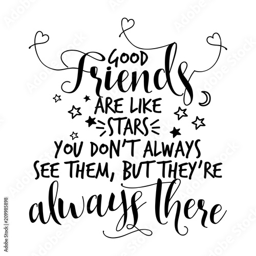 Good Friends Are Like Stars You Dont Always See Them But Theyre