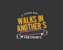 A Person Who Walks In Another's Tracks Leaves No Footprints.