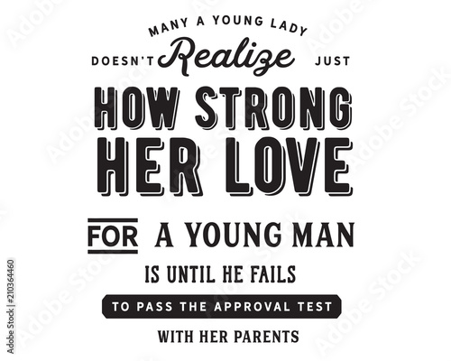 Many a young lady does not realize just how strong her love
