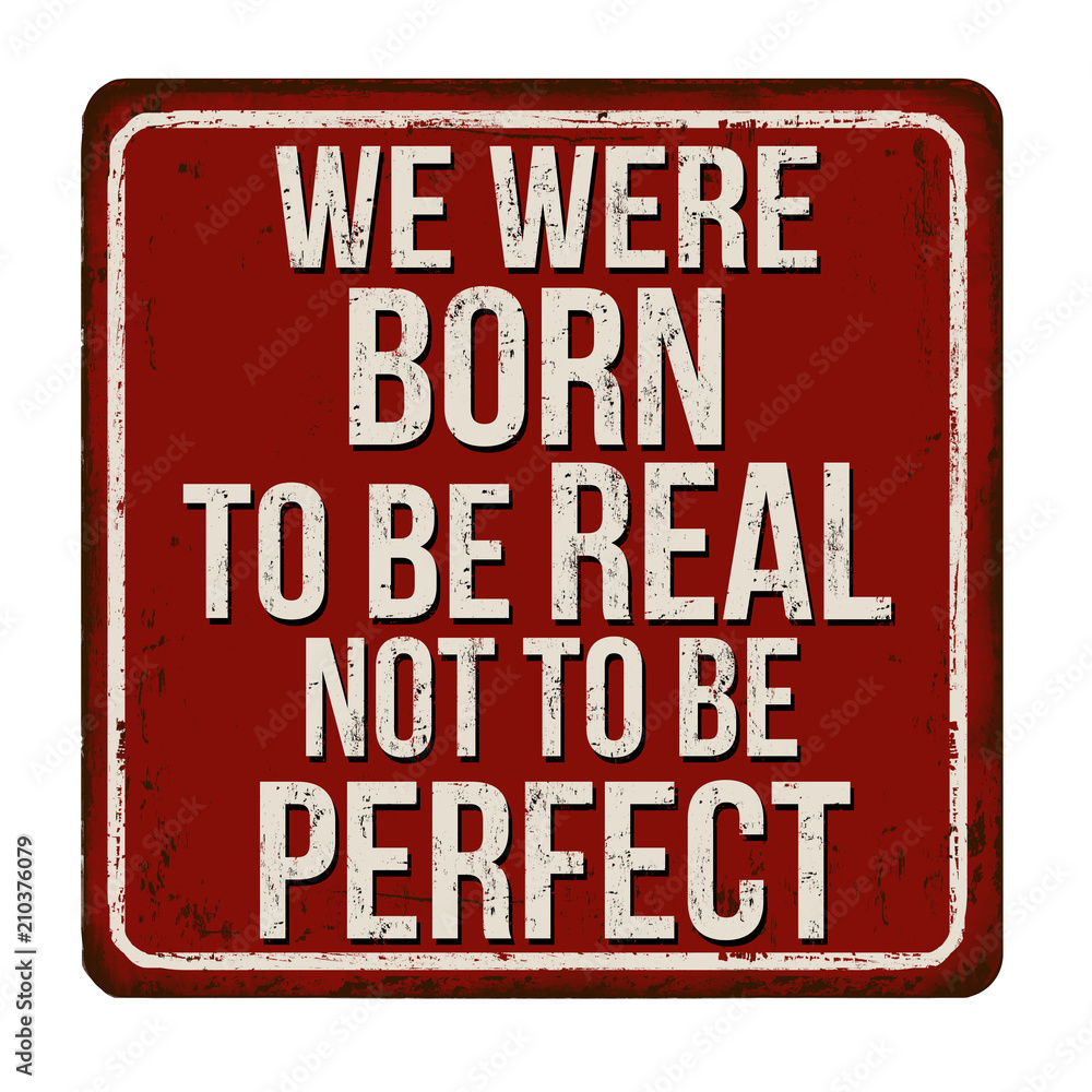 Photo  We were born to be real not to be perfect vintage rusty metal sign