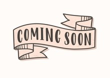 Coming Soon Lettering Or Inscription Written On Ribbon Or Tape. Elegant Design Element Isolated On White Background. Vector Illustration In Vintage Style For Release Announcement Or Promotion.