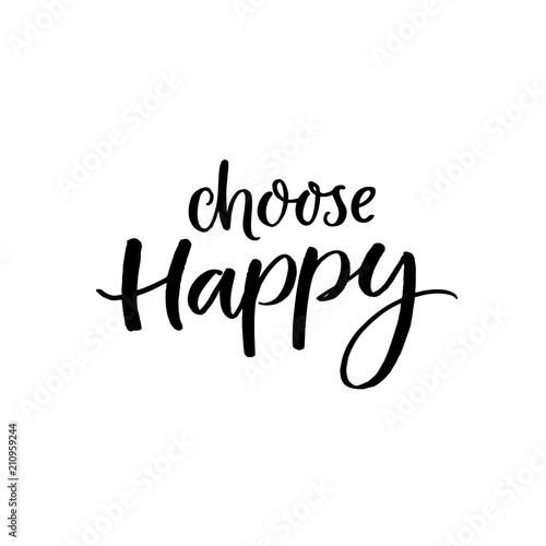 Choose Happy Inspirational Quote Black Ink Brush Lettering