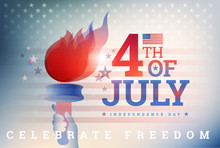 4th Of July USA Independence Day Background With The Flame Of Liberty, USA Flag, Fourth Of July Typography - United States Patriotic Vector Illustration