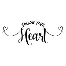 Follow Your Heart - Hand Lettering Typography Text In Vector Eps 10. Hand Letter Script Wedding Sign Catch Word Art Design. Good For Scrap Booking, Posters, Textiles, Gifts, Romantic Sets.