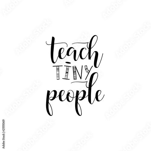 Fotografía  teach tiny people. Teacher's Day hand lettering