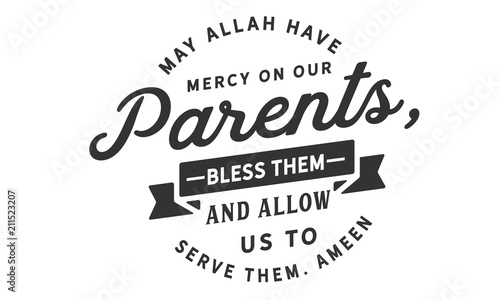 Photo May Allah have mercy on our parents, bless them and allow us to serve them