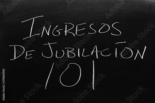 The words Ingresos De Jubilación 101 on a blackboard in chalk Poster