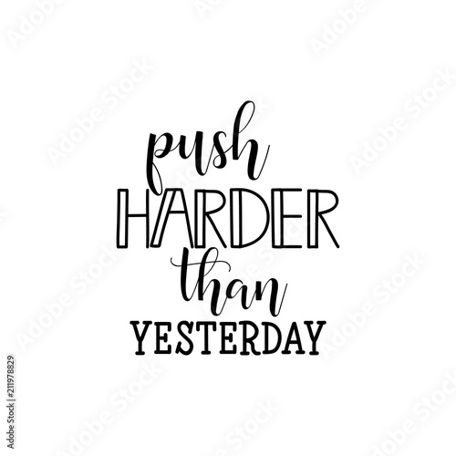 Push harder than yesterday. Sport inspiring workout motivation quote illustration.