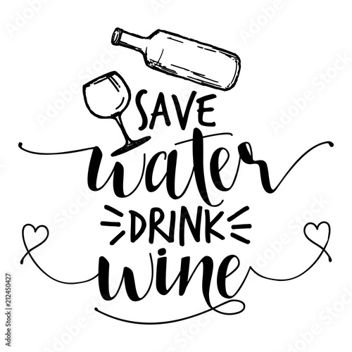 Staande foto Positive Typography Save water, drink wine - funny drunk saying in isolated vector eps 10.