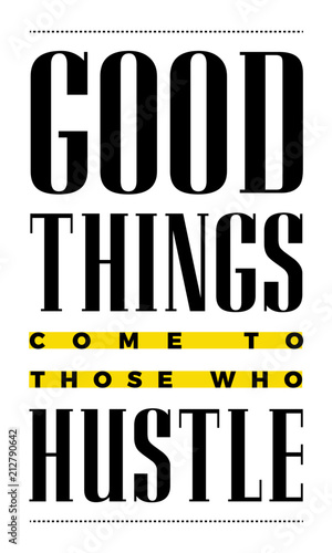 Plakat do biura  vector-poster-with-the-phrase-good-things-come-to-those-who-hustle-motivation-poster-for-office-and-home-me-awesome-design-for-t-shirt-and-print