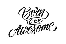 Born To Be Awesome Handwritten...
