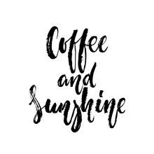Coffee And Sunshine - Hand Drawn Positive Lettering Phrase Isolated On The White Background. Fun Brush Ink Vector Quote For Banners, Greeting Card, Poster Design, Photo Overlays.