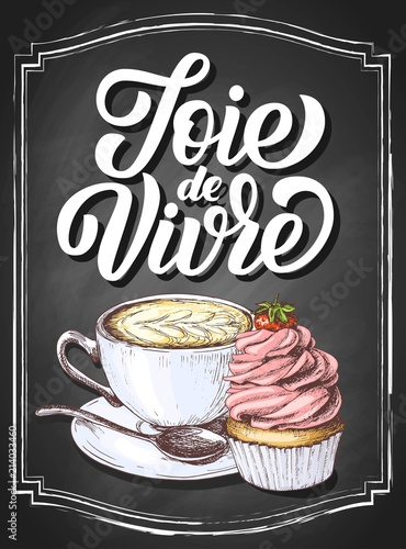 Fotografie, Obraz  Joie de vivre hand drawn lettering on black chalkboard background, french phrase, good life, with sketch cupcake and cappuccino coffee