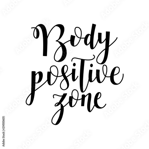 Staande foto Positive Typography Body positive zone handwritten lettering sign isolated on white background. Conceptual hand drawn calligraphy motivational text. Vector illustration inspirational typography phrase.