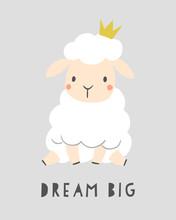 Dream Big - Kids Nursery Art Poster. Cute Sheep With Crown. Baby Illustration. Scandinavian Style.