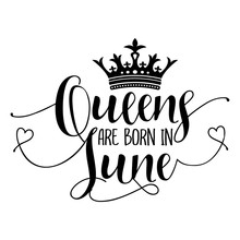 Queens Are Born In June - Typography Illustration For Kids Or Birthday Girls.  Good For Scrap Booking, Posters, Greeting Cards, Banners, Textiles, T-shirts, Or Gifts, Clothes